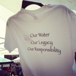 "Back of t-shirt says ""Our Water, Our Legacy, Our Responsibility"""